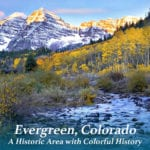 Evergreen, Colorado – A Historic Area with Colorful History